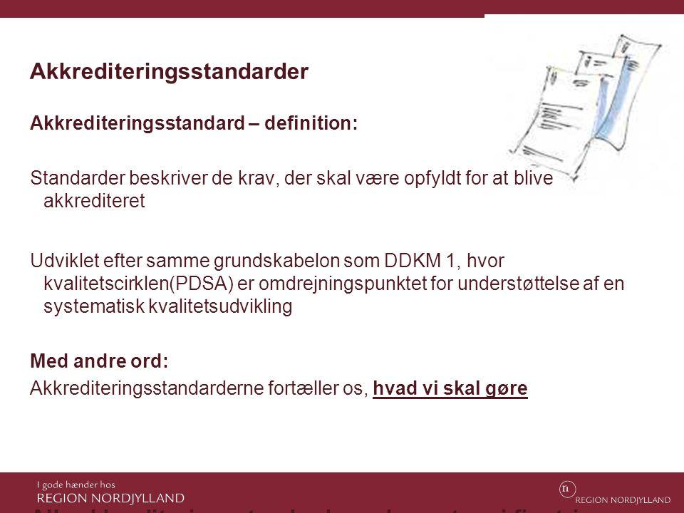 Akkrediteringsstandarder Akkrediteringsstandard – definition: Standarder beskriver de krav, der skal være opfyldt for at blive akkrediteret Udviklet e
