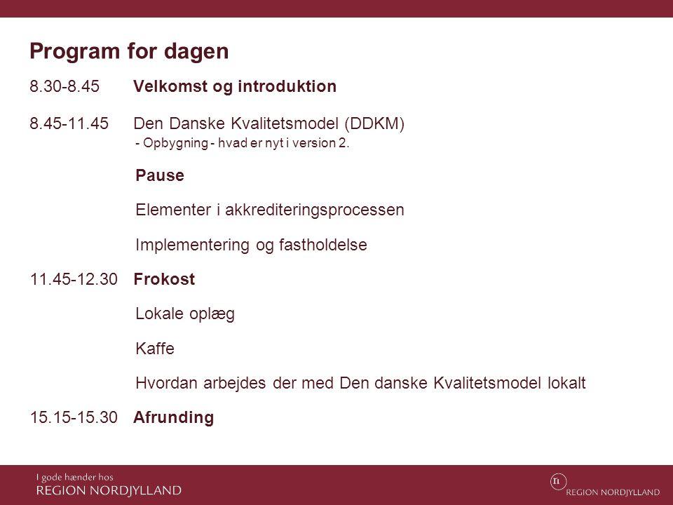 Program for dagen 8.30-8.45 Velkomst og introduktion 8.45-11.45 Den Danske Kvalitetsmodel (DDKM) - Opbygning - hvad er nyt i version 2. Pause Elemente