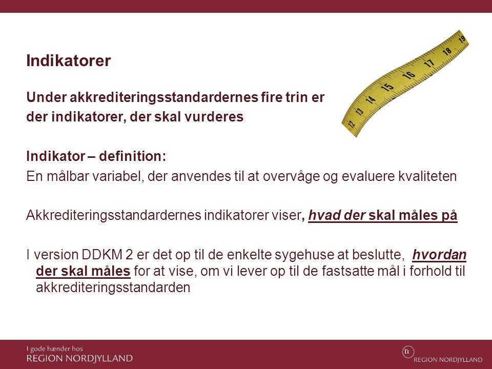 Indikatorer Under akkrediteringsstandardernes fire trin er der indikatorer, der skal vurderes Indikator – definition: En målbar variabel, der anvendes
