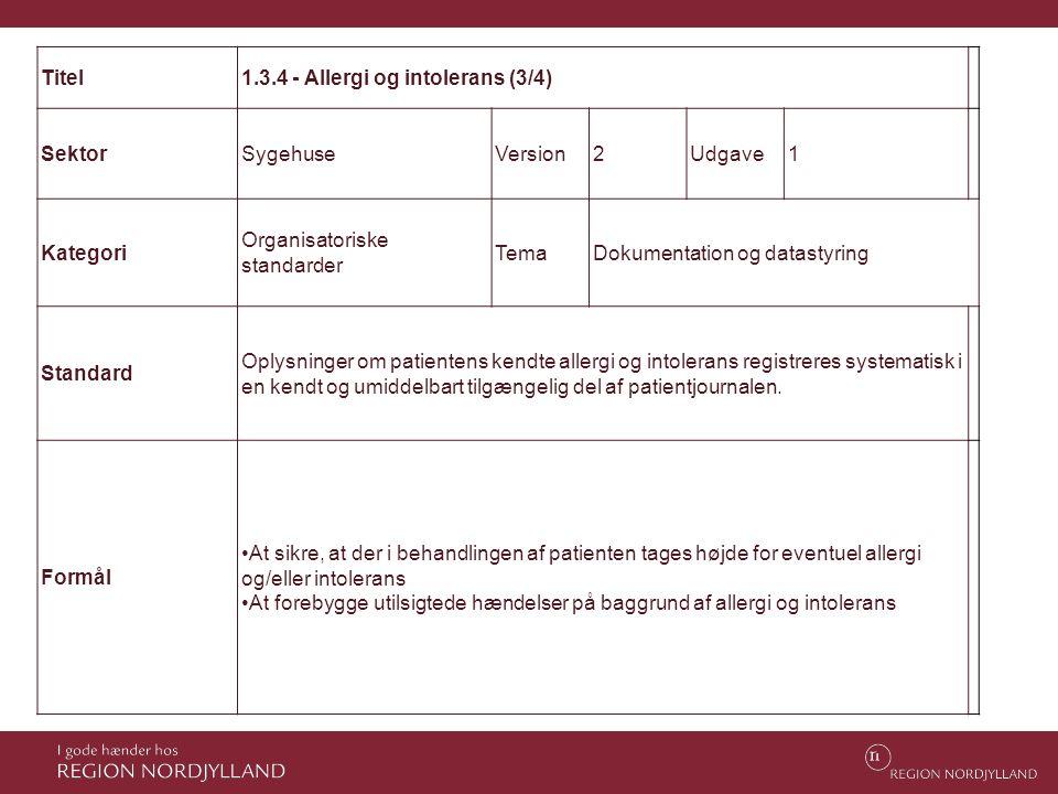 Titel1.3.4 - Allergi og intolerans (3/4) SektorSygehuseVersion2Udgave1 Kategori Organisatoriske standarder TemaDokumentation og datastyring Standard O