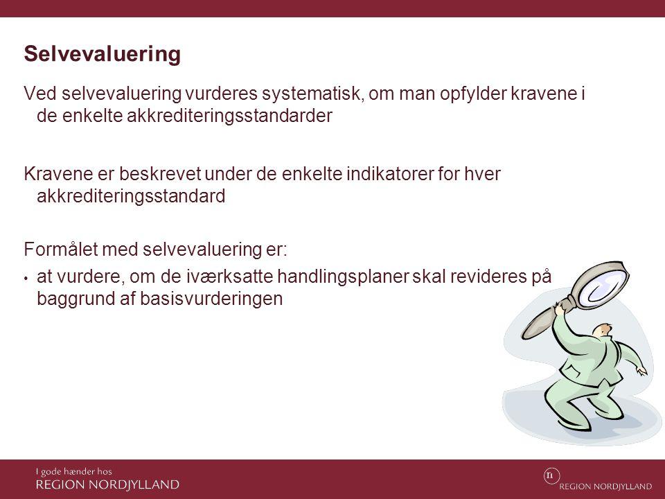 Selvevaluering Ved selvevaluering vurderes systematisk, om man opfylder kravene i de enkelte akkrediteringsstandarder Kravene er beskrevet under de en