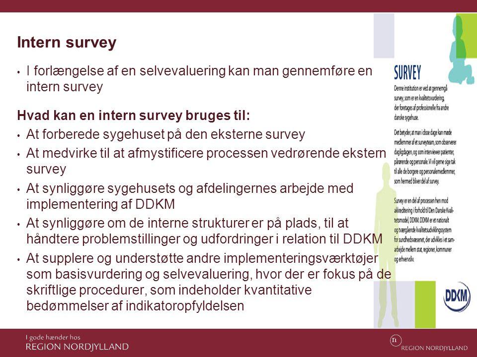 Intern survey • I forlængelse af en selvevaluering kan man gennemføre en intern survey Hvad kan en intern survey bruges til: • At forberede sygehuset