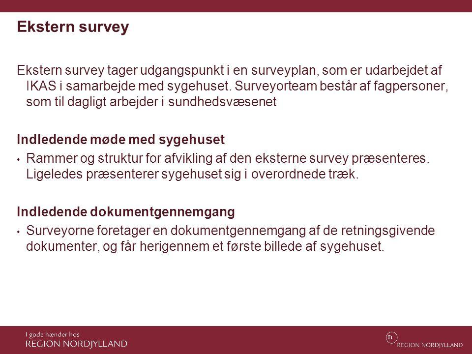 Ekstern survey Ekstern survey tager udgangspunkt i en surveyplan, som er udarbejdet af IKAS i samarbejde med sygehuset. Surveyorteam består af fagpers