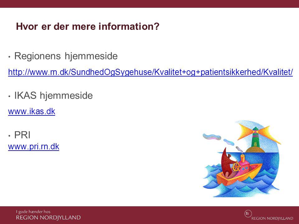 Hvor er der mere information? • Regionens hjemmeside http://www.rn.dk/SundhedOgSygehuse/Kvalitet+og+patientsikkerhed/Kvalitet/ • IKAS hjemmeside www.i