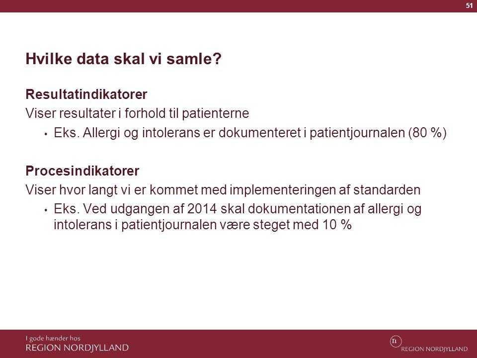 51 Hvilke data skal vi samle? Resultatindikatorer Viser resultater i forhold til patienterne • Eks. Allergi og intolerans er dokumenteret i patientjou