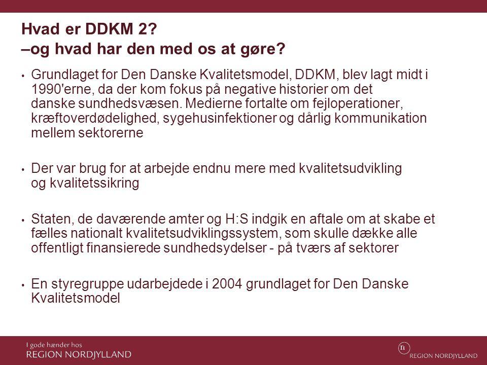 Hvad er DDKM 2? –og hvad har den med os at gøre? • Grundlaget for Den Danske Kvalitetsmodel, DDKM, blev lagt midt i 1990'erne, da der kom fokus på neg