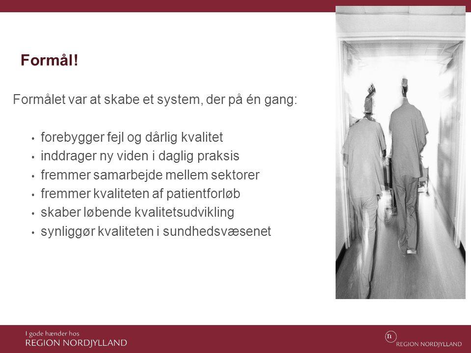 Formål! Formålet var at skabe et system, der på én gang: • forebygger fejl og dårlig kvalitet • inddrager ny viden i daglig praksis • fremmer samarbej