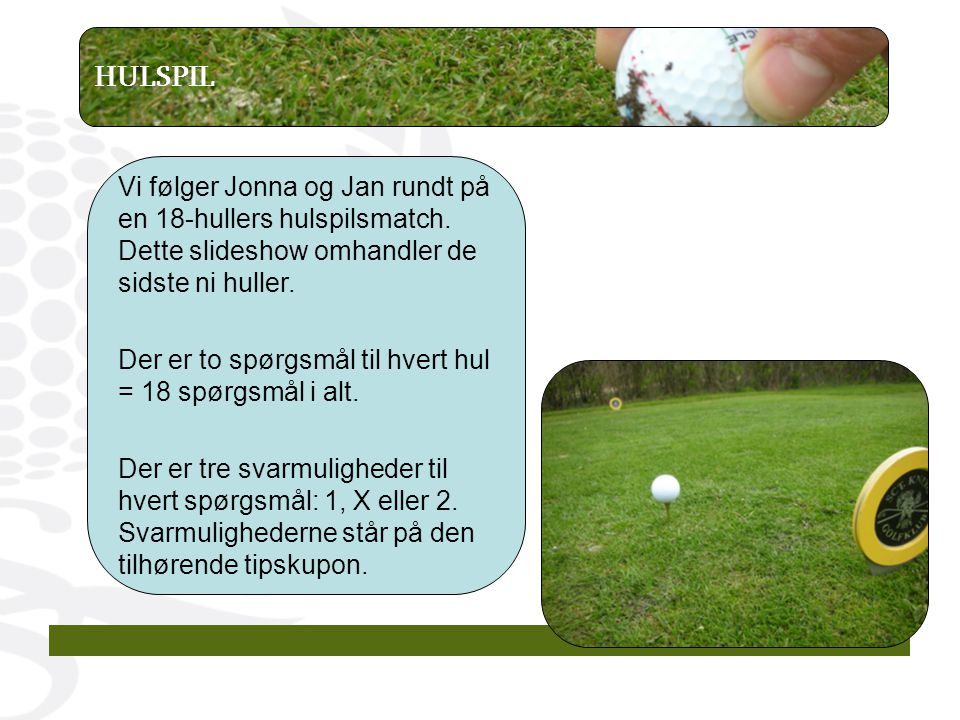 SPØRGSMÅL 24: Jonnas bold ligger på green.