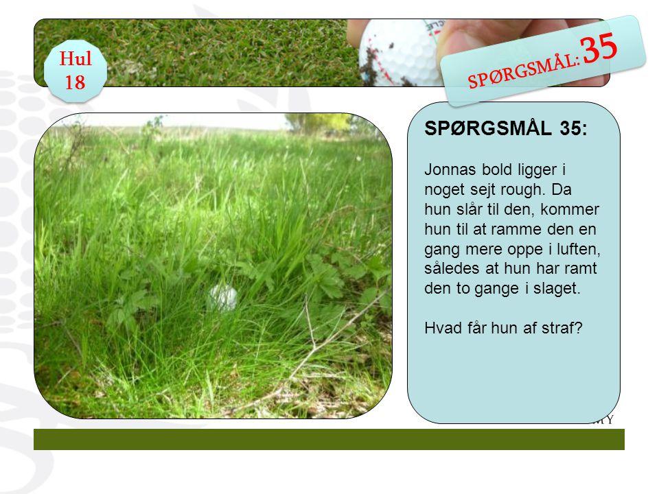 SPØRGSMÅL 35: Jonnas bold ligger i noget sejt rough.