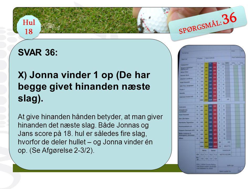 SVAR 36: X) Jonna vinder 1 op (De har begge givet hinanden næste slag).