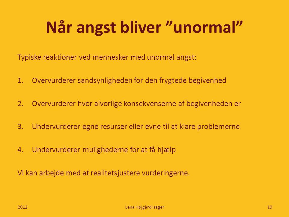 """Når angst bliver """"unormal"""" Typiske reaktioner ved mennesker med unormal angst: 1.Overvurderer sandsynligheden for den frygtede begivenhed 2.Overvurder"""