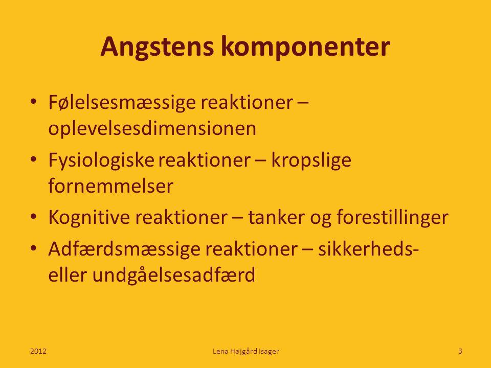 Angstens komponenter • Følelsesmæssige reaktioner – oplevelsesdimensionen • Fysiologiske reaktioner – kropslige fornemmelser • Kognitive reaktioner –