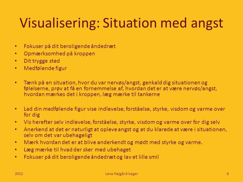 Visualisering: Situation med angst • Fokuser på dit beroligende åndedræt • Opmærksomhed på kroppen • Dit trygge sted • Medfølende figur • Tænk på en s