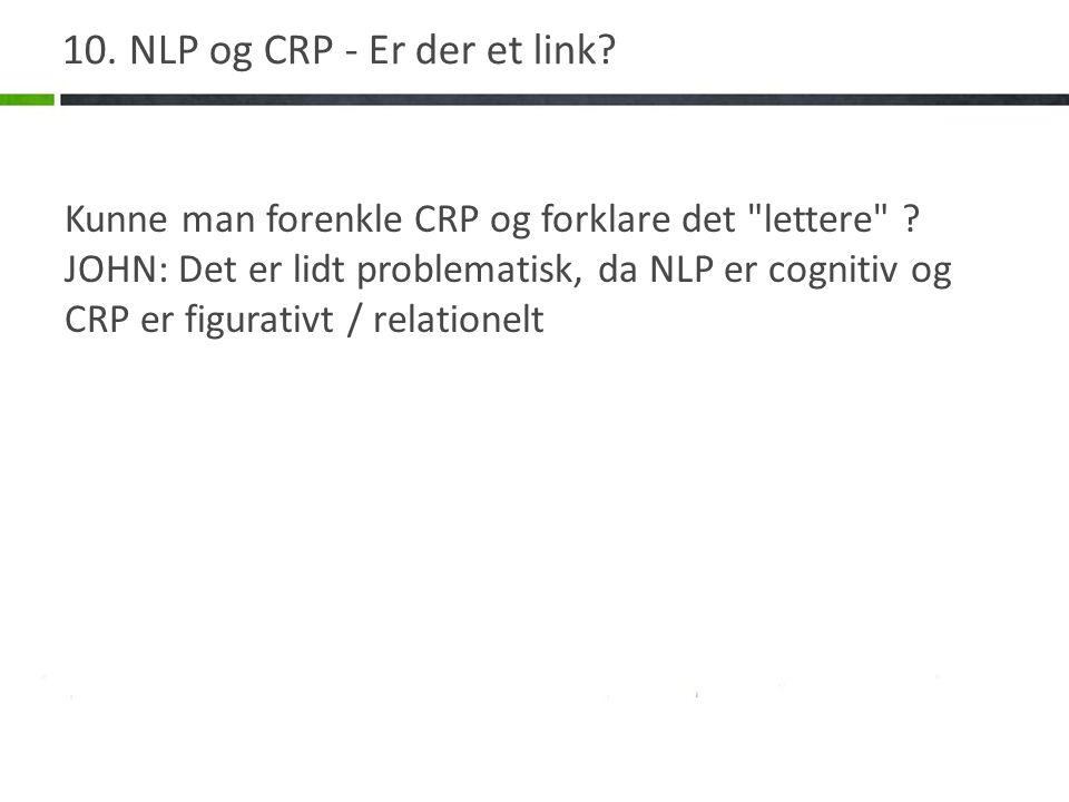 10. NLP og CRP - Er der et link. Kunne man forenkle CRP og forklare det lettere .