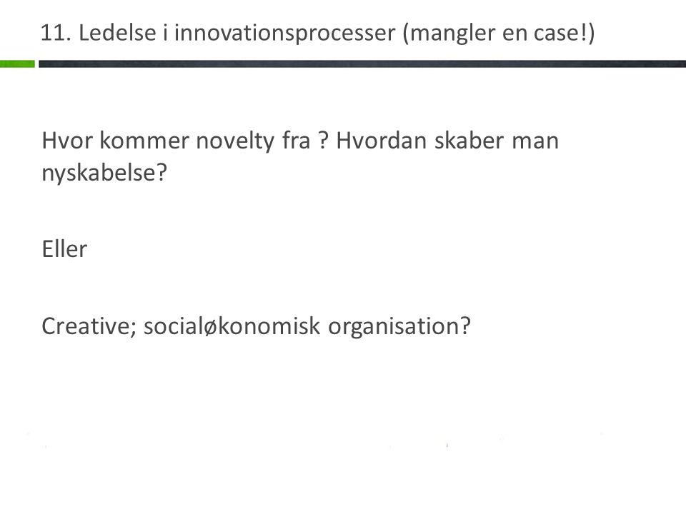11.Ledelse i innovationsprocesser (mangler en case!) Hvor kommer novelty fra .