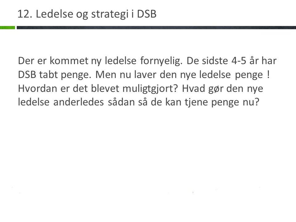 12. Ledelse og strategi i DSB Der er kommet ny ledelse fornyelig.