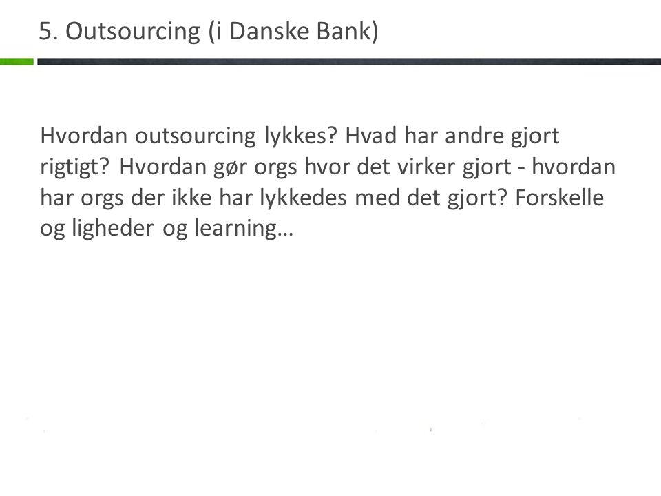 5. Outsourcing (i Danske Bank) Hvordan outsourcing lykkes.