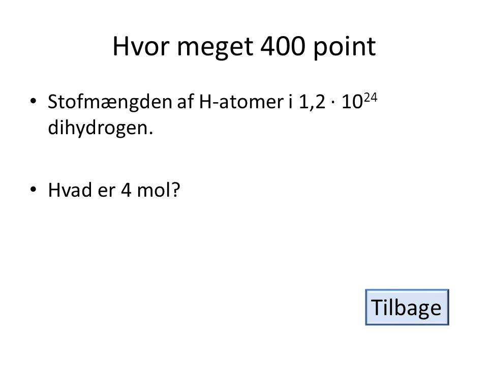Hvor meget 400 point • Stofmængden af H-atomer i 1,2 · 10 24 dihydrogen. • Hvad er 4 mol? Tilbage