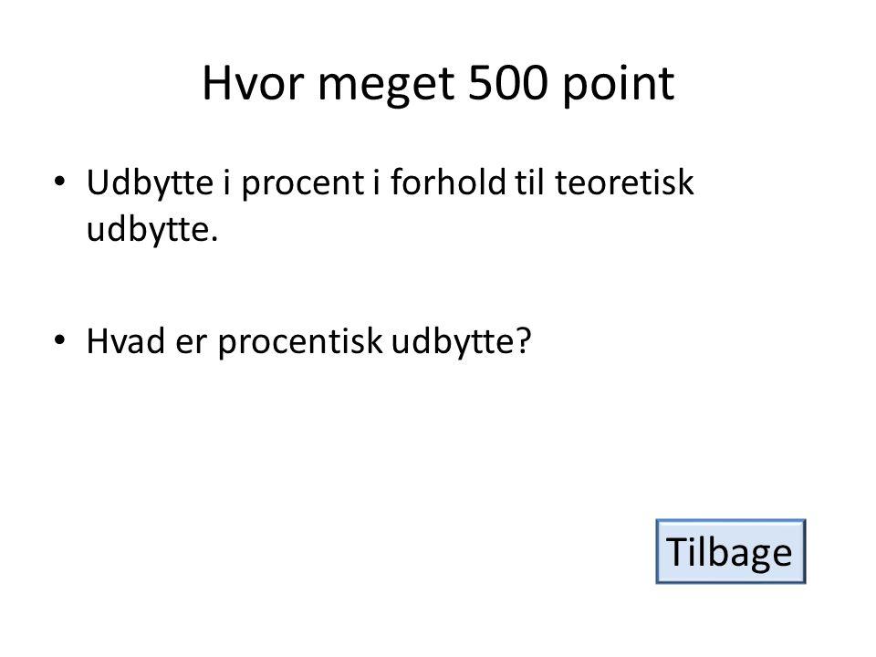 Hvor meget 500 point • Udbytte i procent i forhold til teoretisk udbytte.