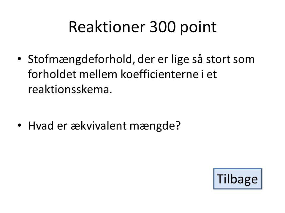 Reaktioner 300 point • Stofmængdeforhold, der er lige så stort som forholdet mellem koefficienterne i et reaktionsskema.