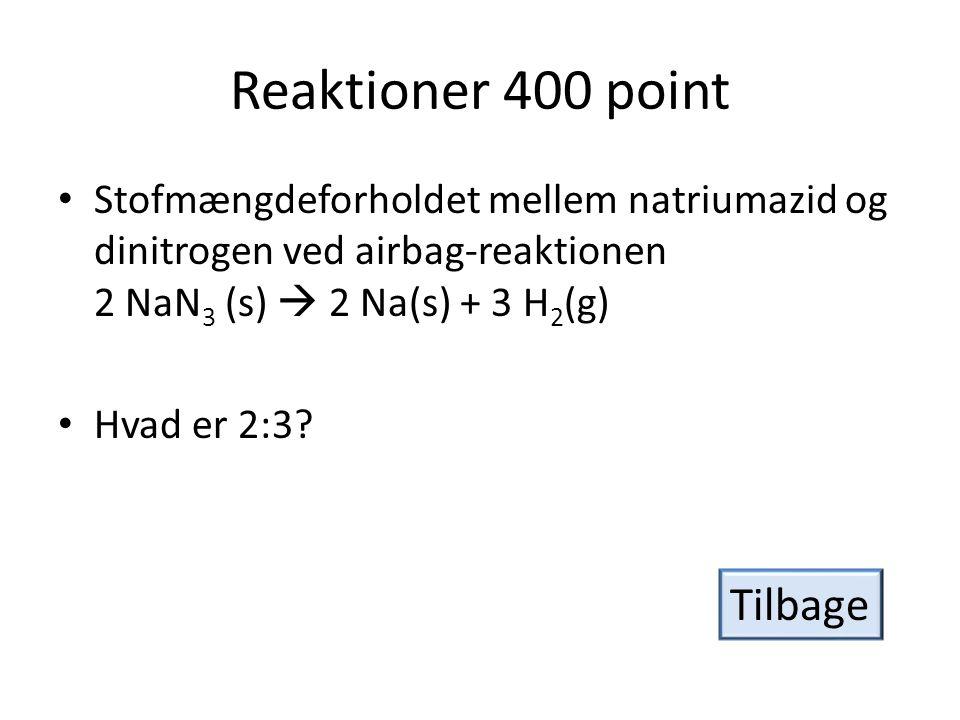 Reaktioner 400 point • Stofmængdeforholdet mellem natriumazid og dinitrogen ved airbag-reaktionen 2 NaN 3 (s)  2 Na(s) + 3 H 2 (g) • Hvad er 2:3.