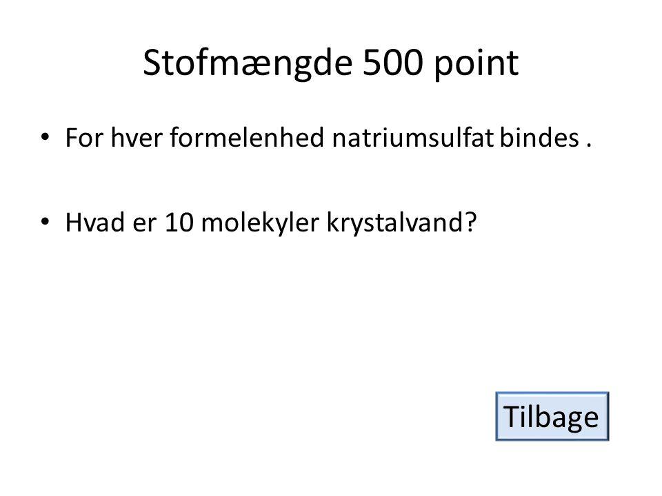 Hvor meget? 100 point • 6,02 · 10 23 formelenheder. • Hvad er Avogadros tal? Tilbage