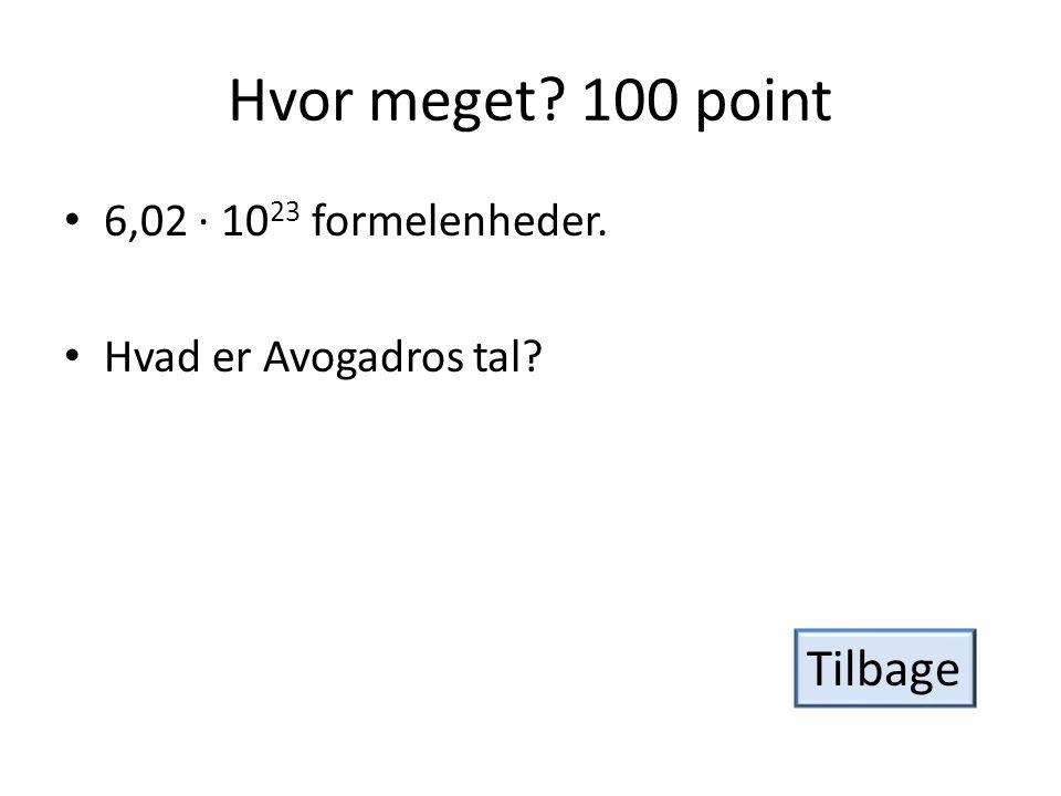 Hvad vejer det? 200 point • Massen af 2 mol H 2. • Hvad er 4 g? Tilbage