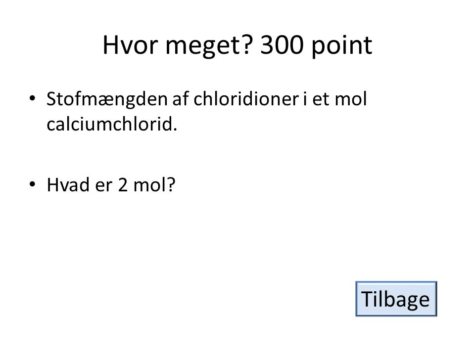 Hvor meget.300 point • Stofmængden af chloridioner i et mol calciumchlorid.