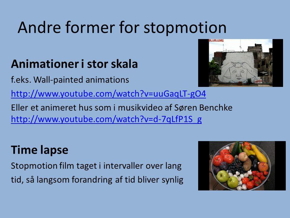 Andre former for stopmotion Animationer i stor skala f.eks. Wall-painted animations http://www.youtube.com/watch?v=uuGaqLT-gO4 Eller et animeret hus s
