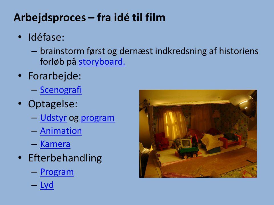 Arbejdsproces – fra idé til film • Idéfase: – brainstorm først og dernæst indkredsning af historiens forløb på storyboard.storyboard. • Forarbejde: –