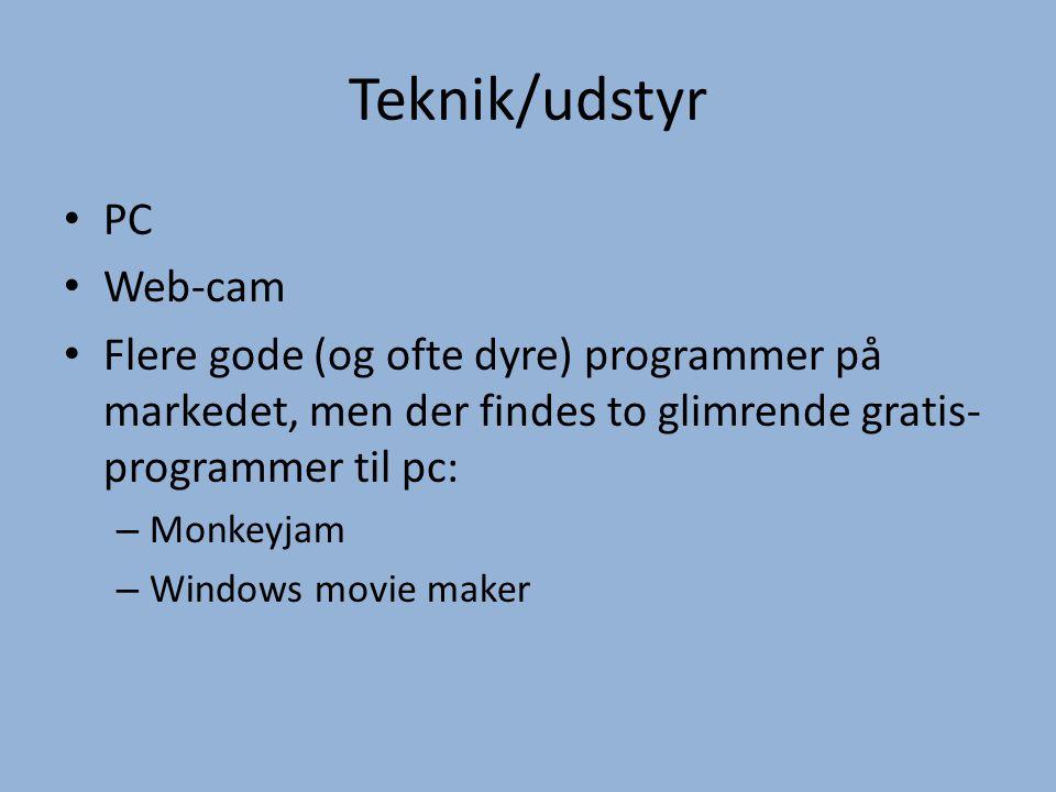 Teknik/udstyr • PC • Web-cam • Flere gode (og ofte dyre) programmer på markedet, men der findes to glimrende gratis- programmer til pc: – Monkeyjam –