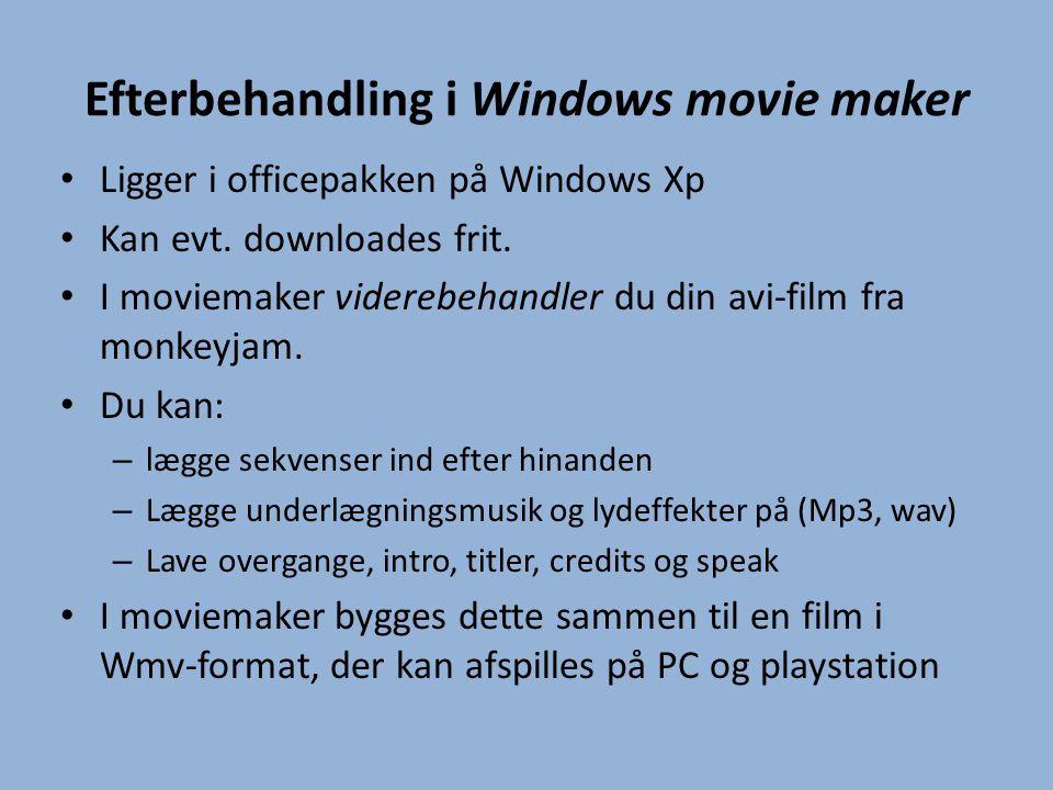Efterbehandling i Windows movie maker • Ligger i officepakken på Windows Xp • Kan evt. downloades frit. • I moviemaker viderebehandler du din avi-film