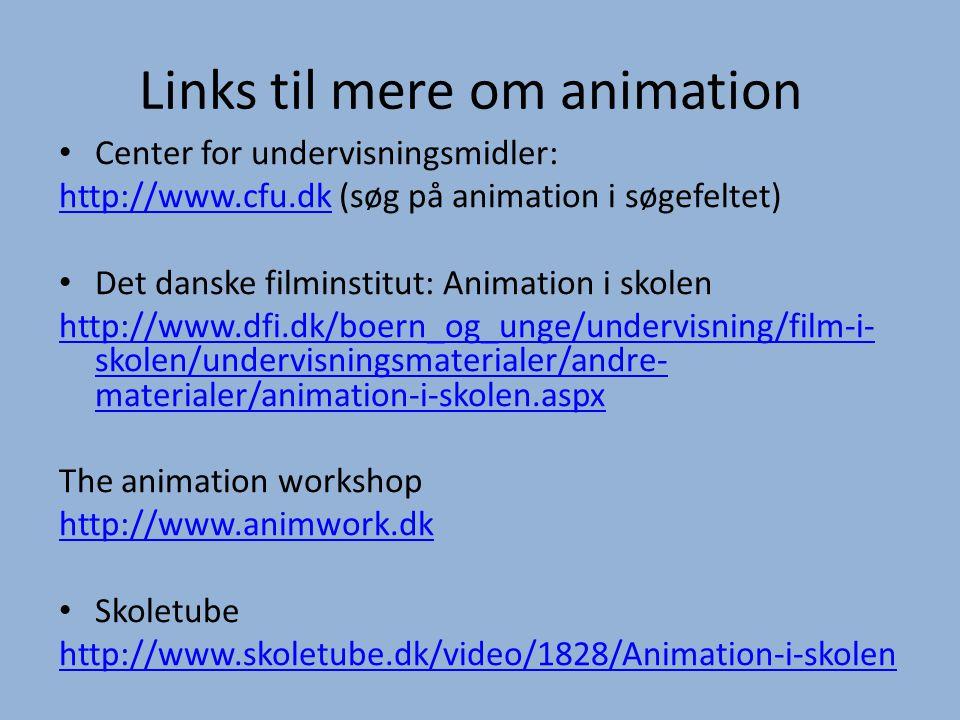 Links til mere om animation • Center for undervisningsmidler: http://www.cfu.dkhttp://www.cfu.dk (søg på animation i søgefeltet) • Det danske filminst