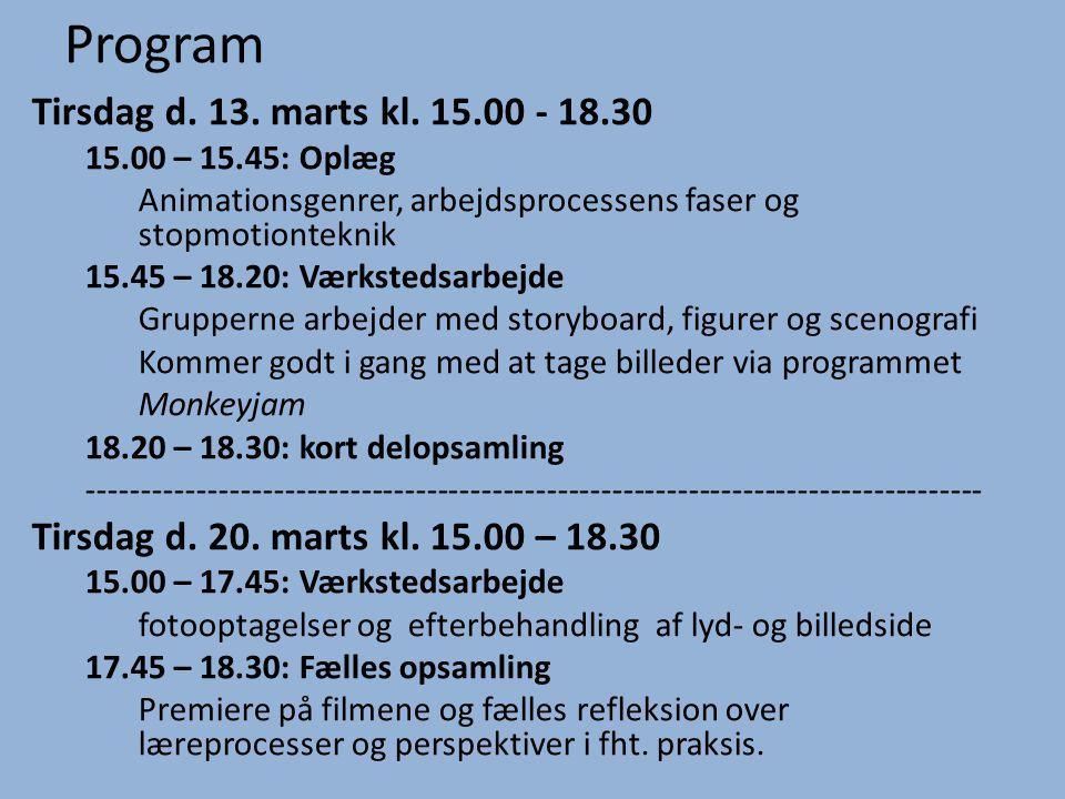 Program Tirsdag d. 13. marts kl. 15.00 - 18.30 15.00 – 15.45: Oplæg Animationsgenrer, arbejdsprocessens faser og stopmotionteknik 15.45 – 18.20: Værks