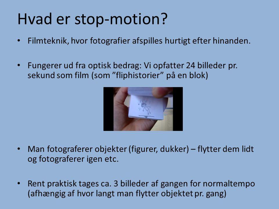 Hvad er stop-motion? • Filmteknik, hvor fotografier afspilles hurtigt efter hinanden. • Fungerer ud fra optisk bedrag: Vi opfatter 24 billeder pr. sek