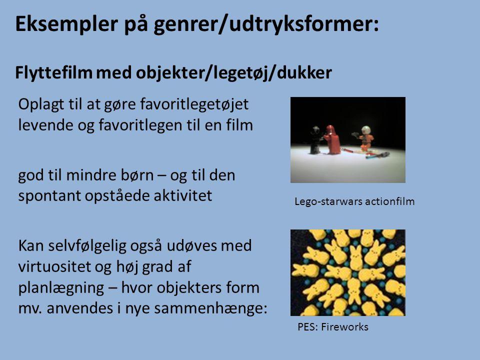 Eksempler på genrer/udtryksformer: Flyttefilm med objekter/legetøj/dukker Oplagt til at gøre favoritlegetøjet levende og favoritlegen til en film god