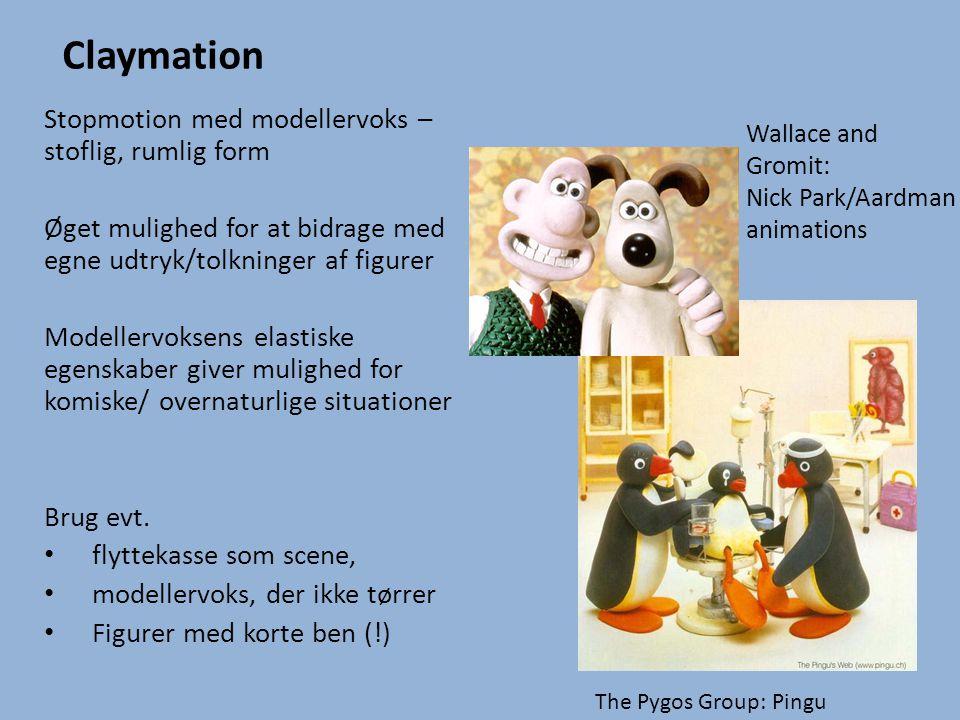 Claymation Stopmotion med modellervoks – stoflig, rumlig form Øget mulighed for at bidrage med egne udtryk/tolkninger af figurer Modellervoksens elast