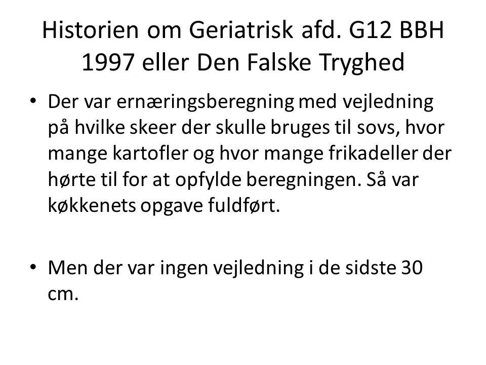 Historien om Geriatrisk afd. G12 BBH 1997 eller Den Falske Tryghed • Der var ernæringsberegning med vejledning på hvilke skeer der skulle bruges til s