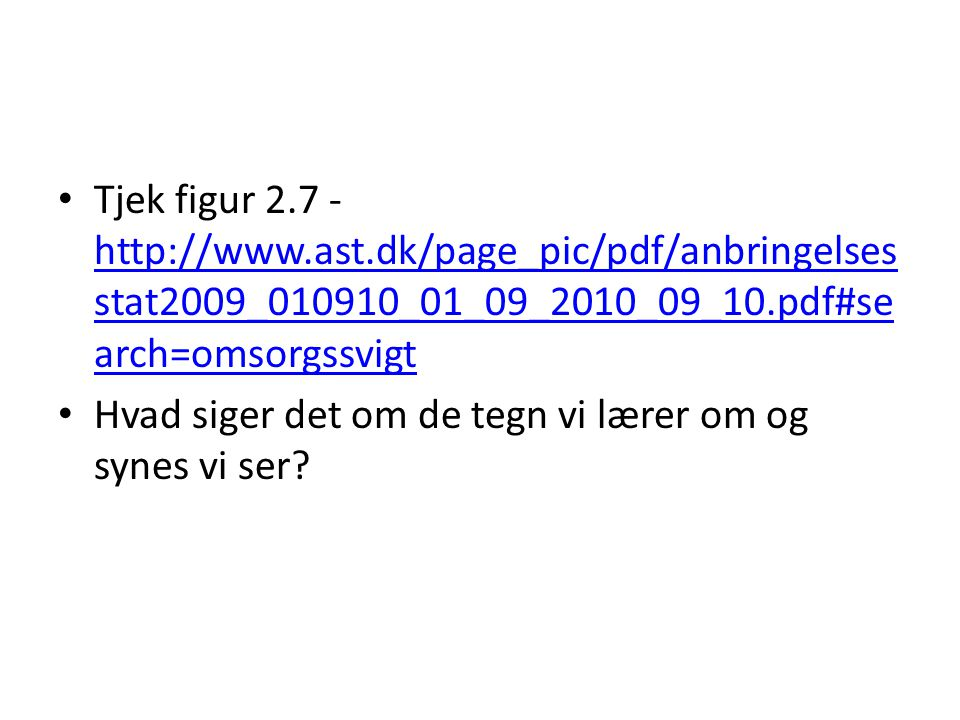 • Tjek figur 2.7 - http://www.ast.dk/page_pic/pdf/anbringelses stat2009_010910_01_09_2010_09_10.pdf#se arch=omsorgssvigt http://www.ast.dk/page_pic/pd