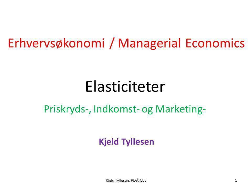Elasticiteter Priskryds-, Indkomst- og Marketing- 1Kjeld Tyllesen, PEØ, CBS Erhvervsøkonomi / Managerial Economics Kjeld Tyllesen