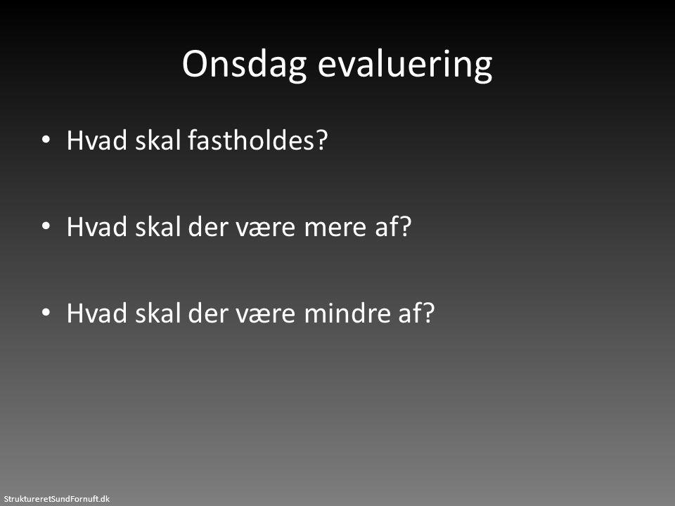 StruktureretSundFornuft.dk Onsdag evaluering • Hvad skal fastholdes? • Hvad skal der være mere af? • Hvad skal der være mindre af?