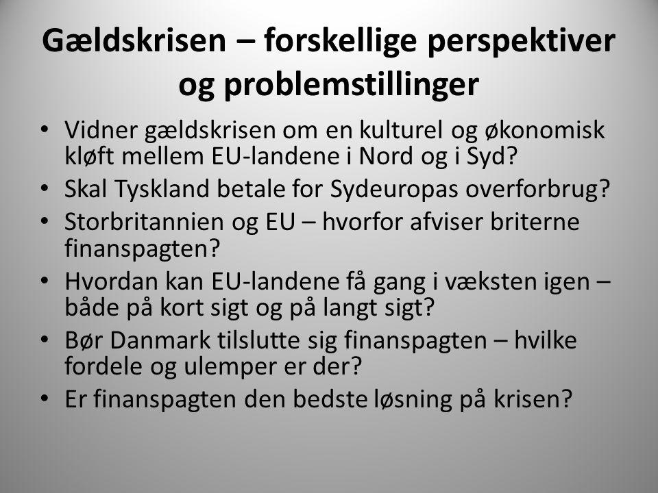 Gældskrisen – forskellige perspektiver og problemstillinger • Vidner gældskrisen om en kulturel og økonomisk kløft mellem EU-landene i Nord og i Syd.