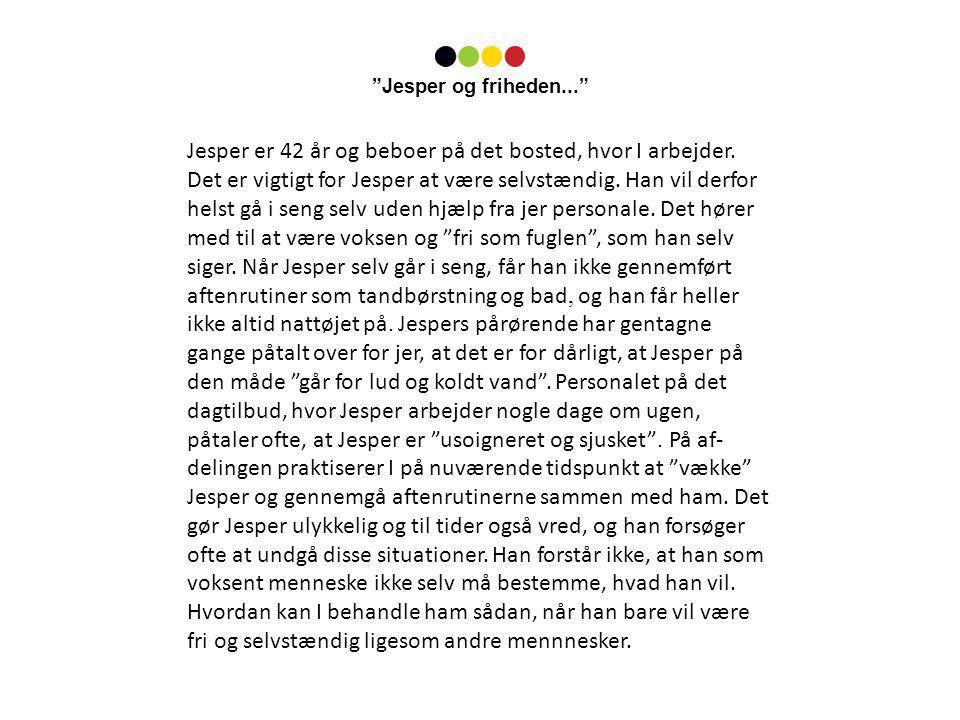 Hjælpe Jesper Lade Jesper selv Dilemma: Jesper og friheden... Personalets omsorgspligt Jespers selvbestemmelse Personalets omsorgspligt Jespers selvbestemmelse ...