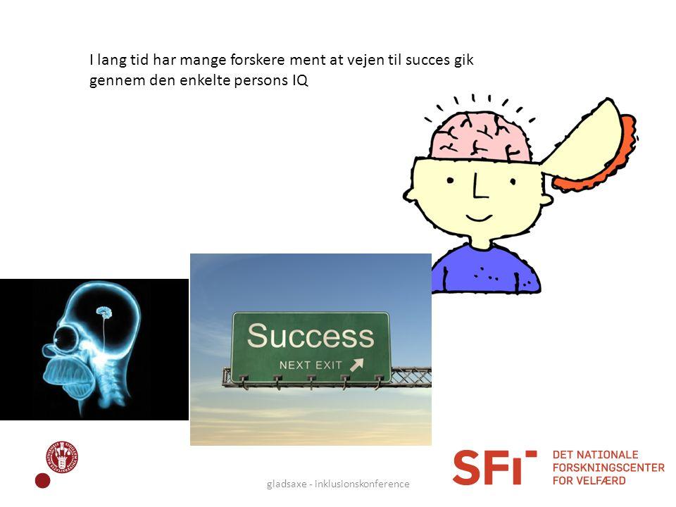 I lang tid har mange forskere ment at vejen til succes gik gennem den enkelte persons IQ gladsaxe - inklusionskonference
