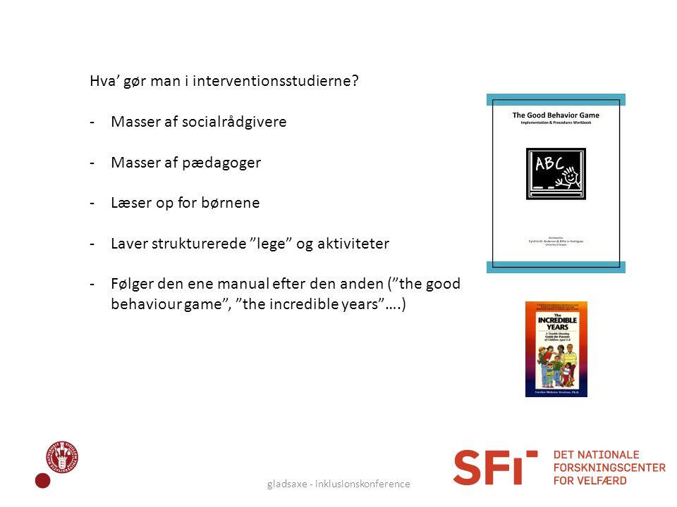 """Hva' gør man i interventionsstudierne? -Masser af socialrådgivere -Masser af pædagoger -Læser op for børnene -Laver strukturerede """"lege"""" og aktivitete"""