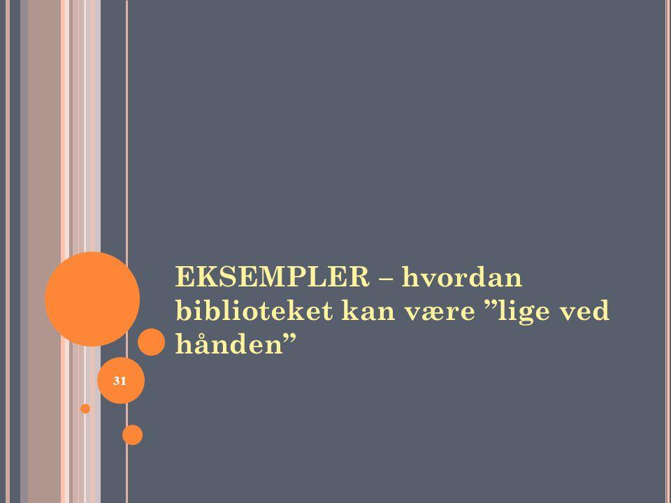 """31 EKSEMPLER – hvordan biblioteket kan være """"lige ved hånden"""""""