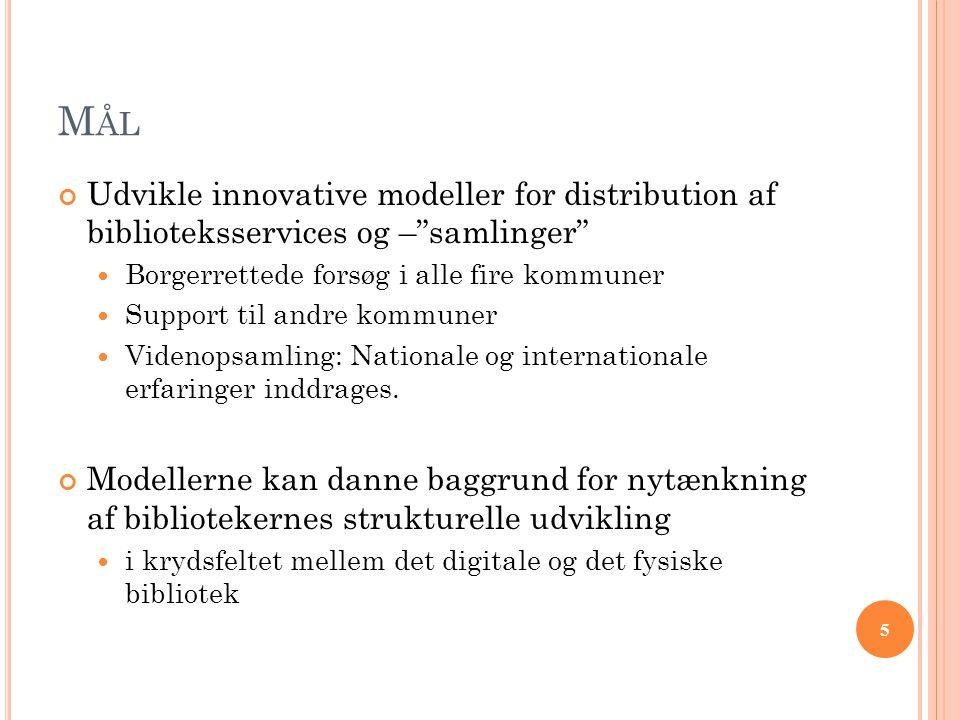"""5 M ÅL Udvikle innovative modeller for distribution af biblioteksservices og –""""samlinger""""  Borgerrettede forsøg i alle fire kommuner  Support til an"""