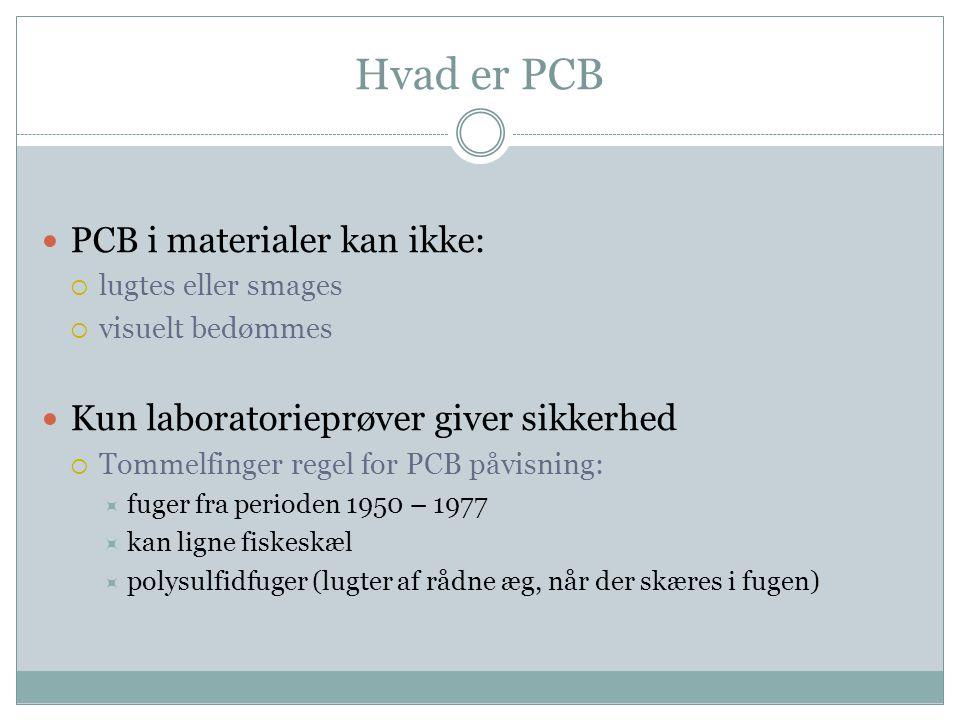 Hvad er PCB  PCB i materialer kan ikke:  lugtes eller smages  visuelt bedømmes  Kun laboratorieprøver giver sikkerhed  Tommelfinger regel for PCB