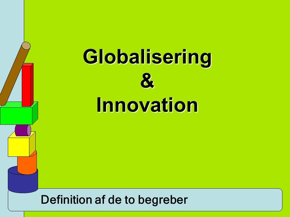 Definition af de to begreber Globalisering En udvikling, hvor kulturelle, politiske og økonomiske forhold bliver mindre nationalt bestemte og i stedet spreder sig over landegrænserne.