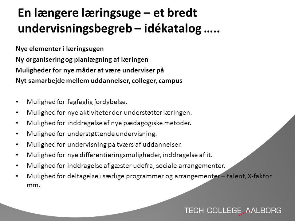 En længere læringsuge – et bredt undervisningsbegreb – idékatalog ….. Nye elementer i læringsugen Ny organisering og planlægning af læringen Mulighede